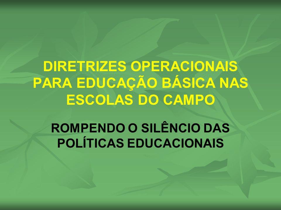 DIRETRIZES OPERACIONAIS PARA EDUCAÇÃO BÁSICA NAS ESCOLAS DO CAMPO ROMPENDO O SILÊNCIO DAS POLÍTICAS EDUCACIONAIS