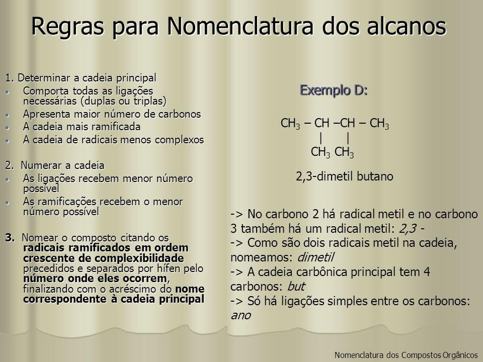 Regras para Nomenclatura dos alcanos 1. Determinar a cadeia principal Apresenta maior número de carbonos Apresenta maior número de carbonos A cadeia m