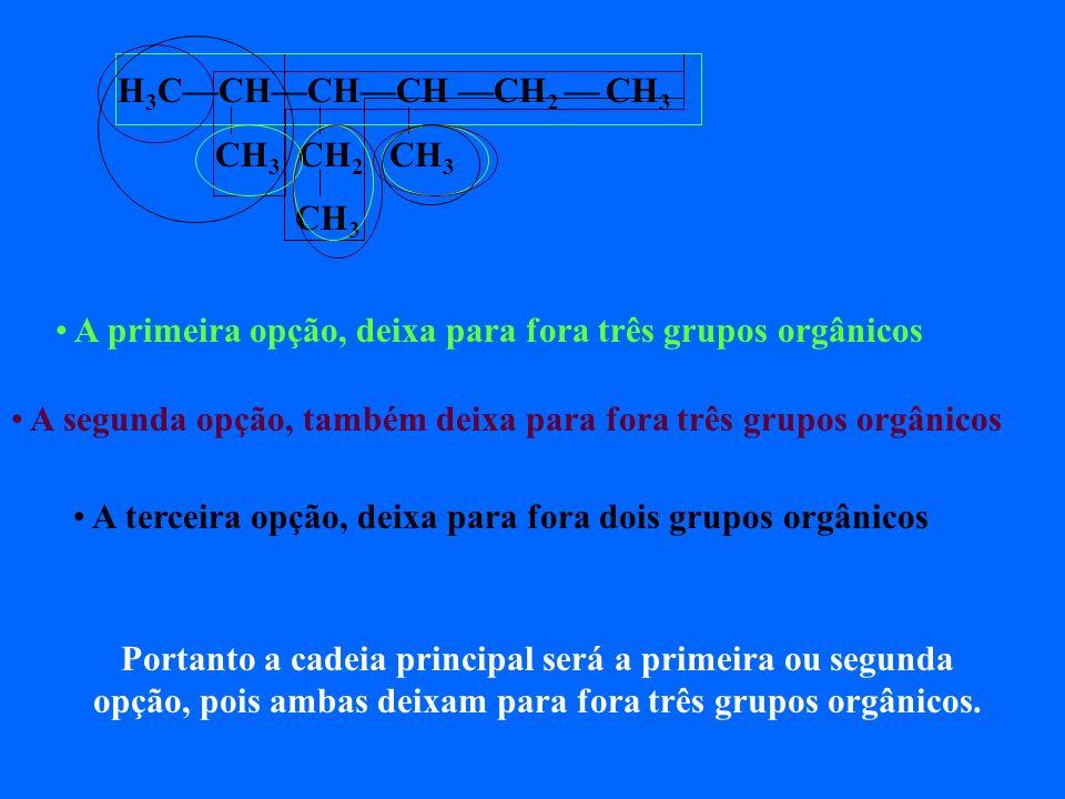 H 3 CCHCHCH CH 2 CH 3 CH 3 CH 2 CH 3 CH 3 Quais as possibilidades ? Lembrando que cadeia principal é a maior seqüência de carbonos. 1ª possibilidade –