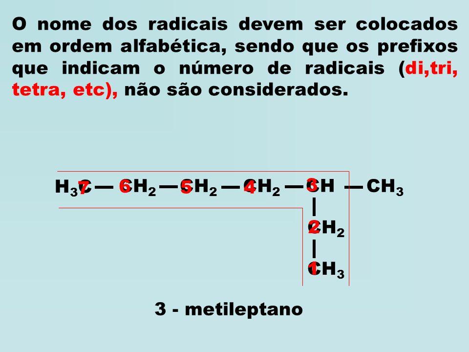 H3CH3C CH 2 CH 3 CH 2 CH CH 3 2 – Enumerar a cadeia principal A cadeia principal deve ser enumerada a partir da extremidade mais próxima à uma das ram