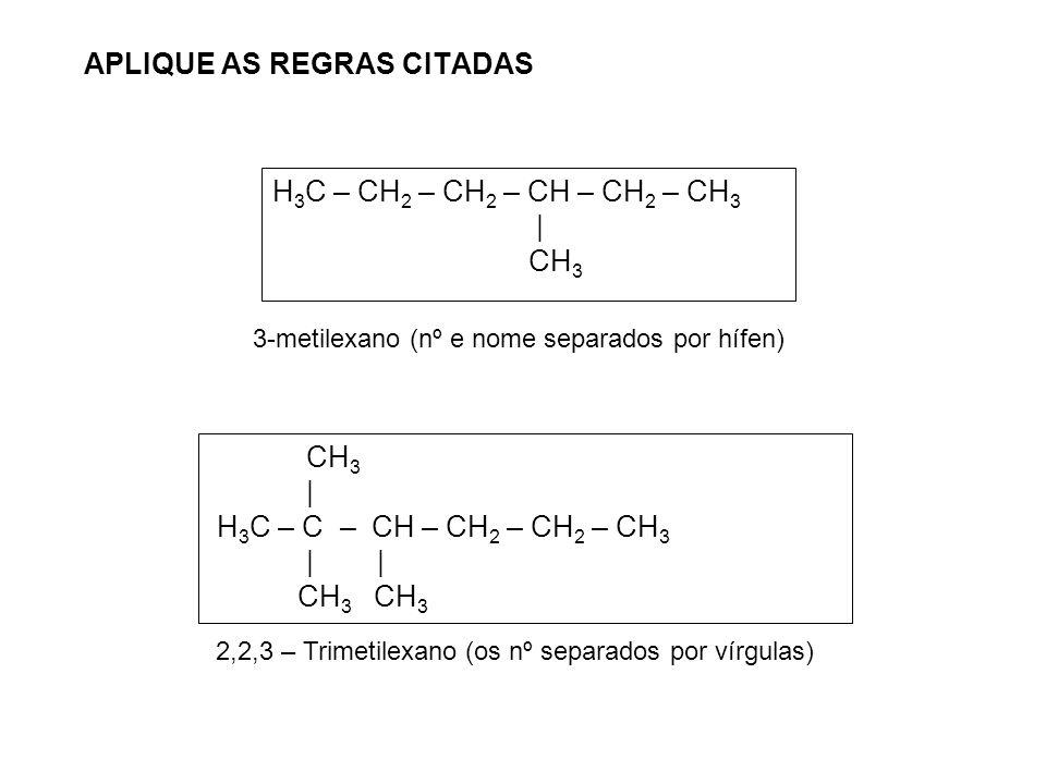 H3CH3C CH 2 CH 3 CHCH 2 CH CH 3 CH 2 1 2 3 4 5 6 7 5 – etil – 3 - metileptano No caso de duas ramificações eqüidistantes das extremidades, a cadeia de