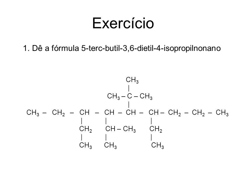CH 3 | H 3 C – CH – CH – CH 2 – CH 3 | CH 2 | CH 3 3-etil-2-metilpentano ou 3-isopropilpentano CORRETO ERRADO