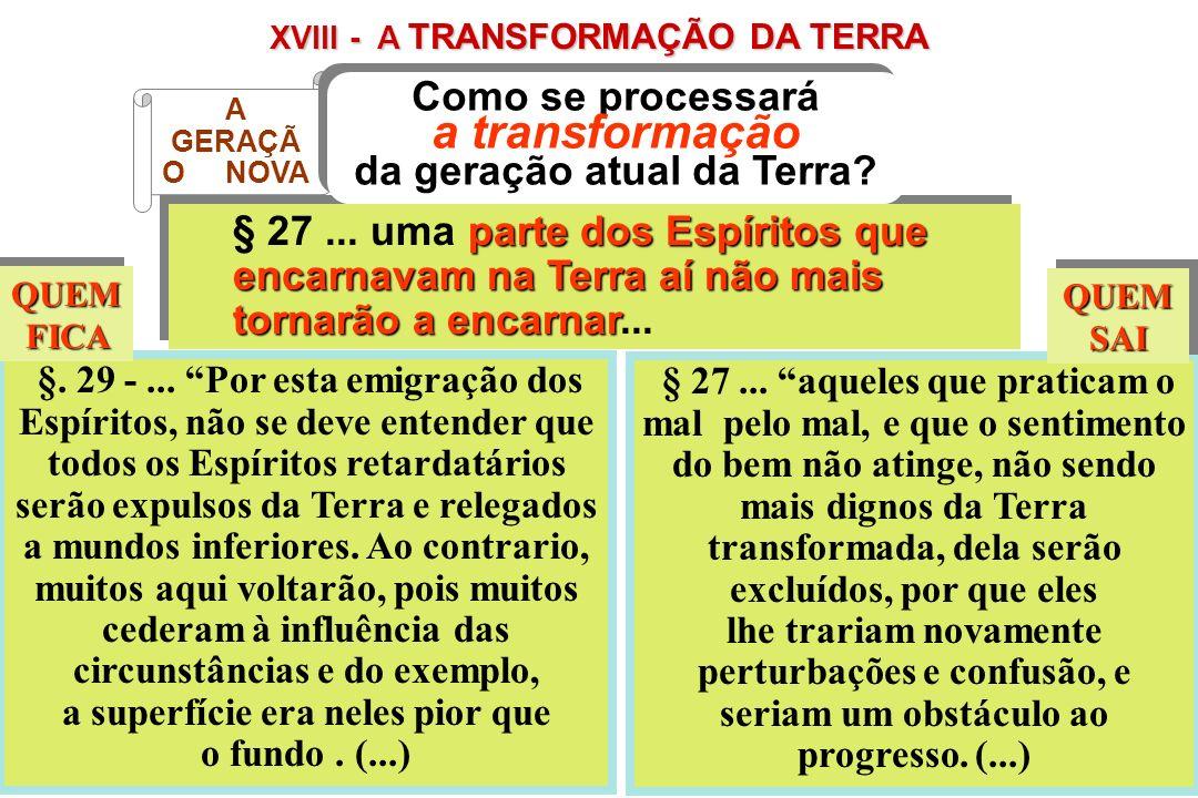 XVIII - A TRANSFORMAÇÃO DA TERRA parte dos Espíritos que encarnavam na Terra aí não mais tornarão a encarnar § 27... uma parte dos Espíritos que encar