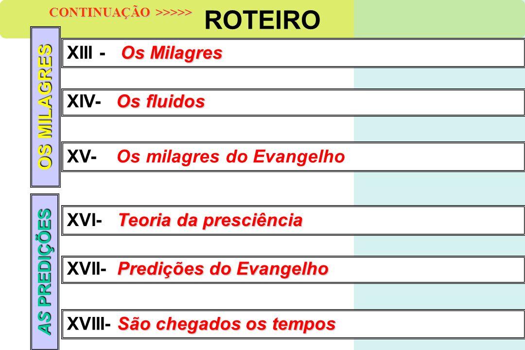 ROTEIRO OS MILAGRES XIII - Os Milagres XIV- Os fluidos XV- Os milagres do Evangelho AS PREDIÇÕES XVI- Teoria da presciência XVII- Predições do Evangel