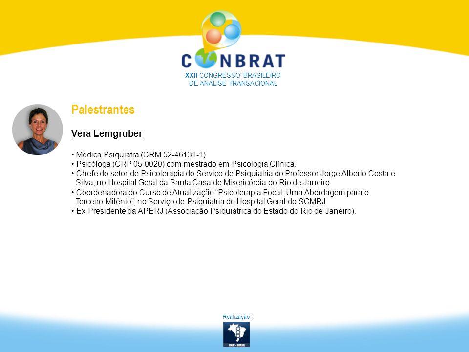 XXII CONGRESSO BRASILEIRO DE ANÁLISE TRANSACIONAL Palestrantes Vera Lemgruber Médica Psiquiatra (CRM 52-46131-1). Psicóloga (CRP 05-0020) com mestrado