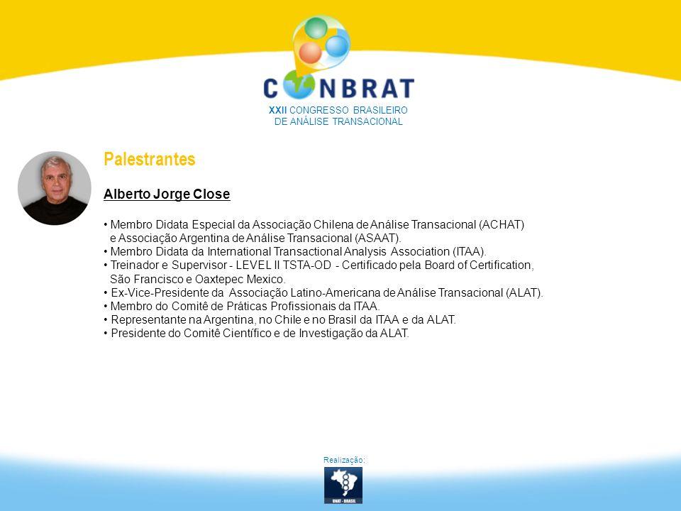 Realização: XXII CONGRESSO BRASILEIRO DE ANÁLISE TRANSACIONAL Palestrantes Alberto Jorge Close Membro Didata Especial da Associação Chilena de Análise