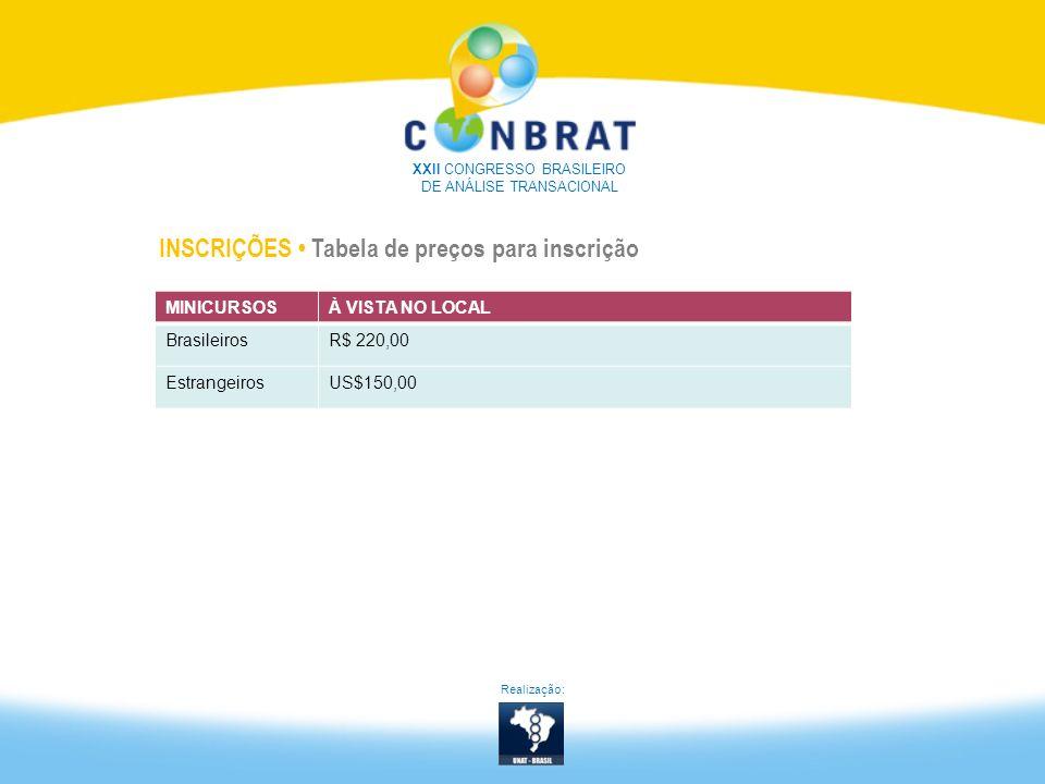 MINICURSOSÀ VISTA NO LOCAL BrasileirosR$ 220,00 EstrangeirosUS$150,00 Realização: INSCRIÇÕES Tabela de preços para inscrição XXII CONGRESSO BRASILEIRO