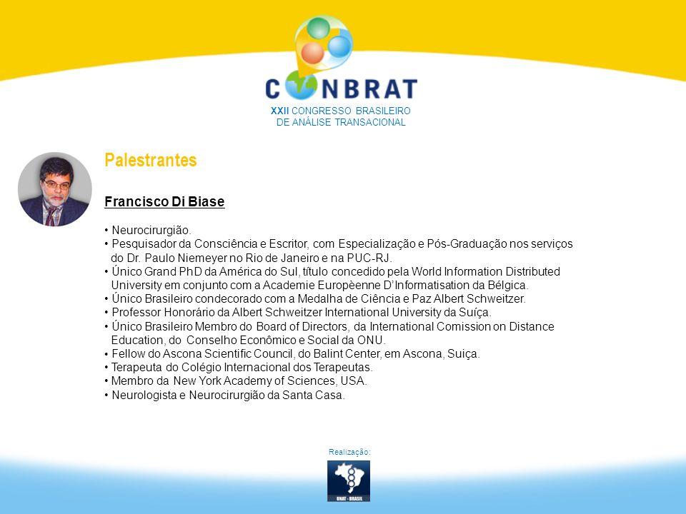 Realização: XXII CONGRESSO BRASILEIRO DE ANÁLISE TRANSACIONAL Palestrantes Francisco Di Biase Neurocirurgião. Pesquisador da Consciência e Escritor, c