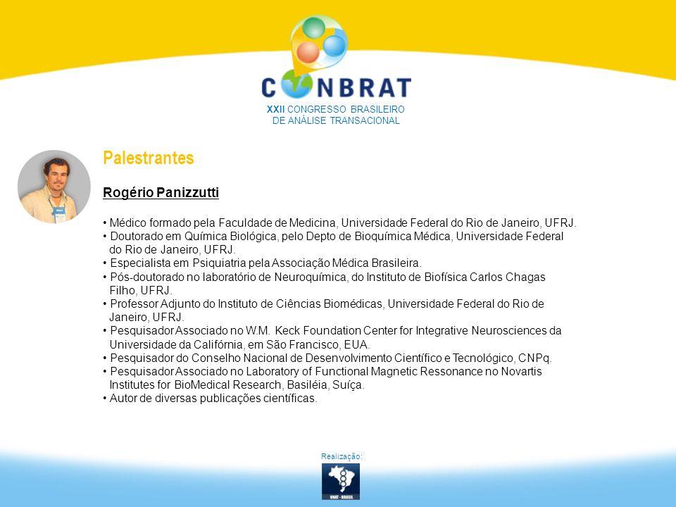 Realização: XXII CONGRESSO BRASILEIRO DE ANÁLISE TRANSACIONAL Palestrantes Rogério Panizzutti Médico formado pela Faculdade de Medicina, Universidade