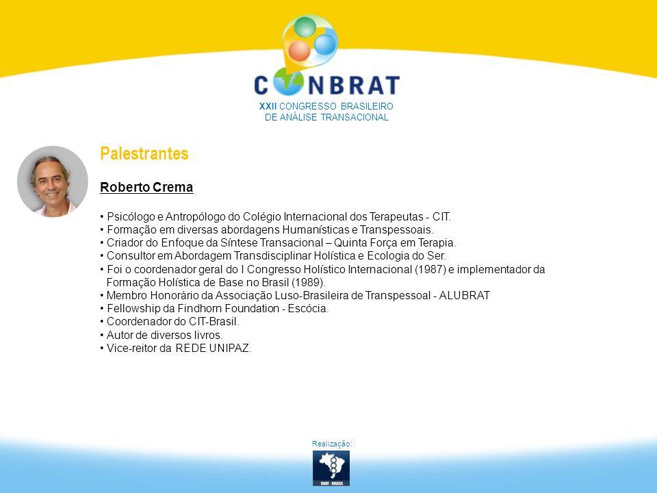 Realização: XXII CONGRESSO BRASILEIRO DE ANÁLISE TRANSACIONAL Palestrantes Roberto Crema Psicólogo e Antropólogo do Colégio Internacional dos Terapeut