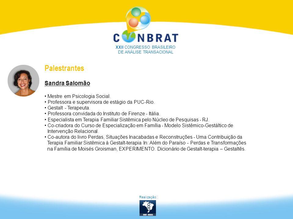 XXII CONGRESSO BRASILEIRO DE ANÁLISE TRANSACIONAL Palestrantes Sandra Salomão Mestre em Psicologia Social. Professora e supervisora de estágio da PUC-