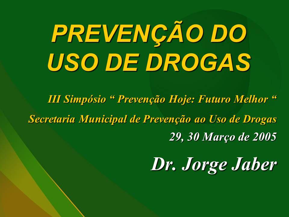 PREVENÇÃO DO USO DE DROGAS III Simpósio Prevenção Hoje: Futuro Melhor III Simpósio Prevenção Hoje: Futuro Melhor Secretaria Municipal de Prevenção ao Uso de Drogas 29, 30 Março de 2005 Dr.