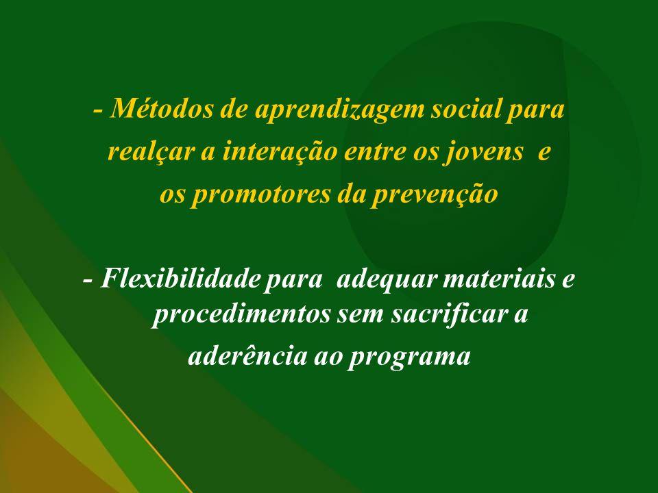 - Métodos de aprendizagem social para realçar a interação entre os jovens e os promotores da prevenção - Flexibilidade para adequar materiais e procedimentos sem sacrificar a aderência ao programa
