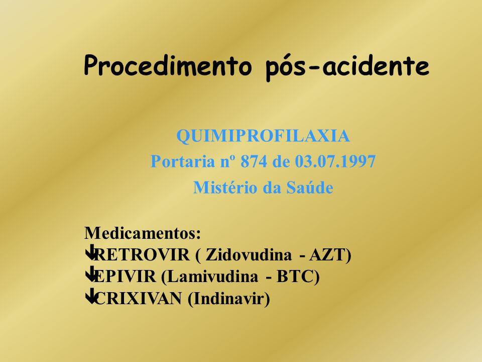 Procedimento pós-acidente QUIMIPROFILAXIA Portaria nº 874 de 03.07.1997 Mistério da Saúde Medicamentos: êRETROVIR ( Zidovudina - AZT) êEPIVIR (Lamivud