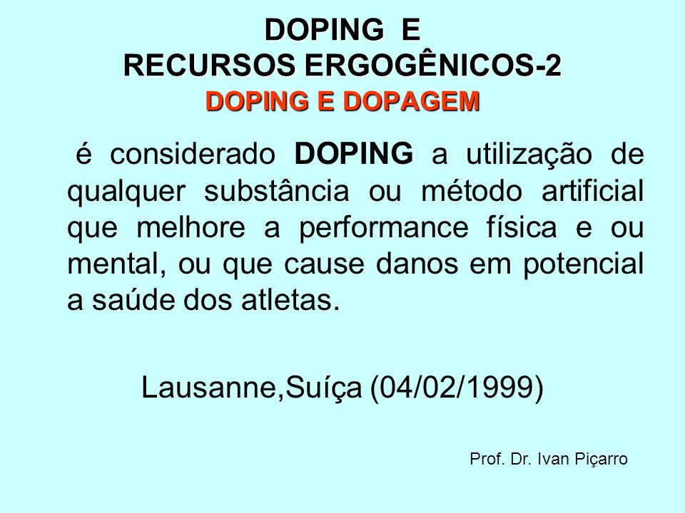 DOPING E RECURSOS ERGOGÊNICOS-2 DOPING E DOPAGEM é considerado DOPING a utilização de qualquer substância ou método artificial que melhore a performan