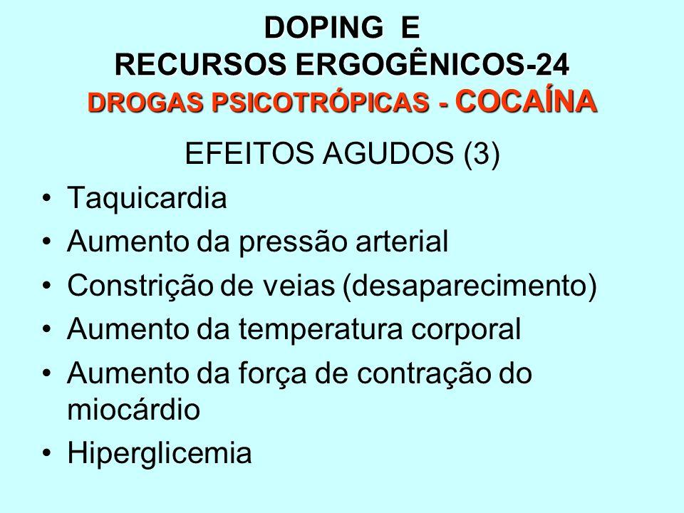 DOPING E RECURSOS ERGOGÊNICOS-24 DROGAS PSICOTRÓPICAS - COCAÍNA EFEITOS AGUDOS (3) Taquicardia Aumento da pressão arterial Constrição de veias (desapa
