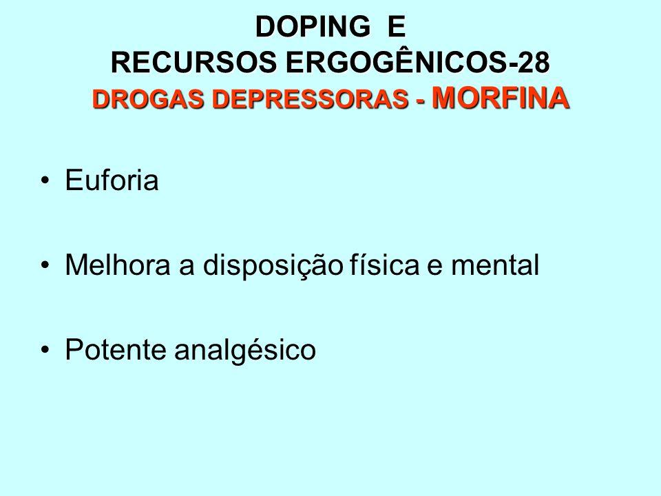 DOPING E RECURSOS ERGOGÊNICOS-28 DROGAS DEPRESSORAS - MORFINA Euforia Melhora a disposição física e mental Potente analgésico