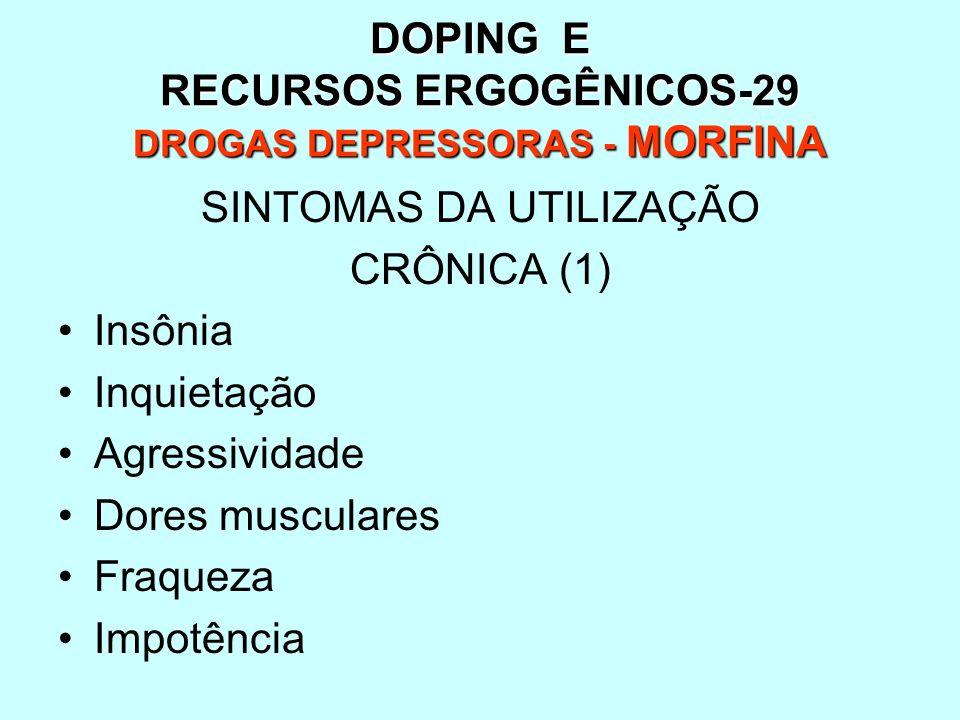 DOPING E RECURSOS ERGOGÊNICOS-29 DROGAS DEPRESSORAS - MORFINA SINTOMAS DA UTILIZAÇÃO CRÔNICA (1) Insônia Inquietação Agressividade Dores musculares Fr