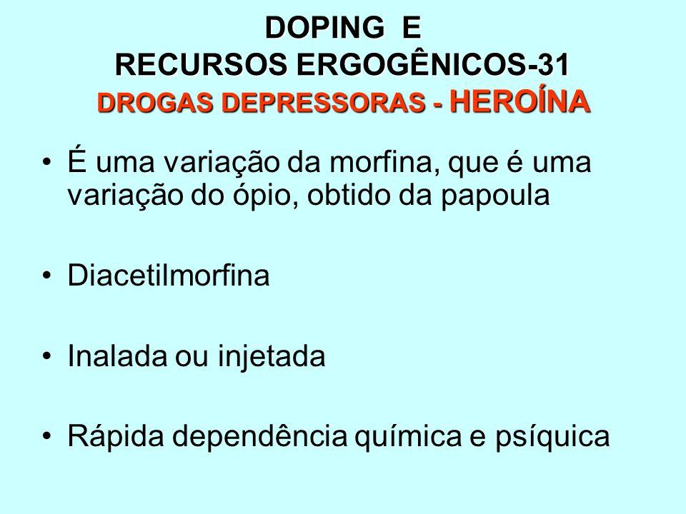 DOPING E RECURSOS ERGOGÊNICOS-31 DROGAS DEPRESSORAS - HEROÍNA É uma variação da morfina, que é uma variação do ópio, obtido da papoula Diacetilmorfina