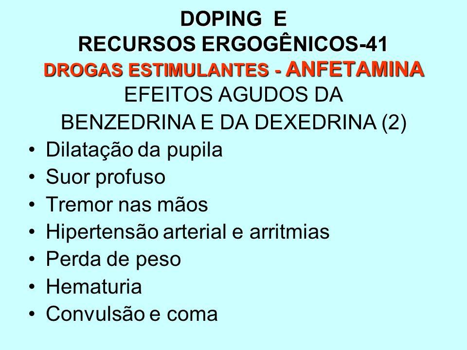 DOPING E RECURSOS ERGOGÊNICOS-41 DROGAS ESTIMULANTES - ANFETAMINA EFEITOS AGUDOS DA BENZEDRINA E DA DEXEDRINA (2) Dilatação da pupila Suor profuso Tre