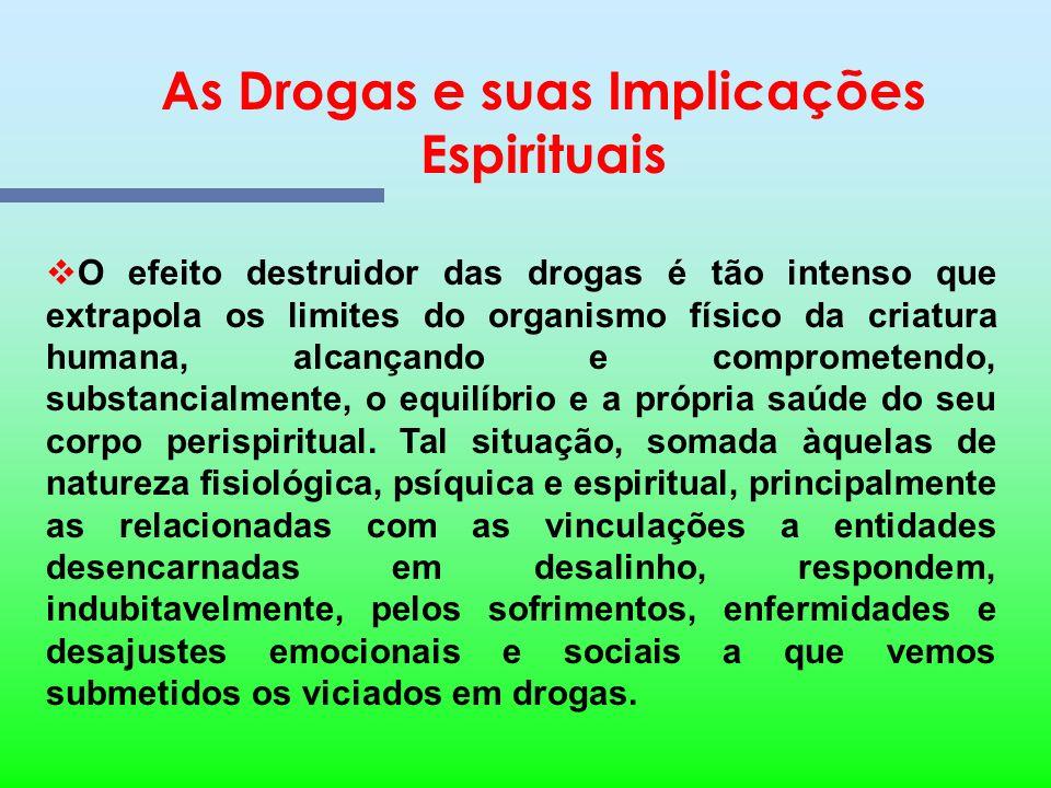 As Drogas e suas Implicações Espirituais Diante de tal flagelo e de suas terríveis conseqüências, não poderia o Espiritismo, Doutrina comprometida com