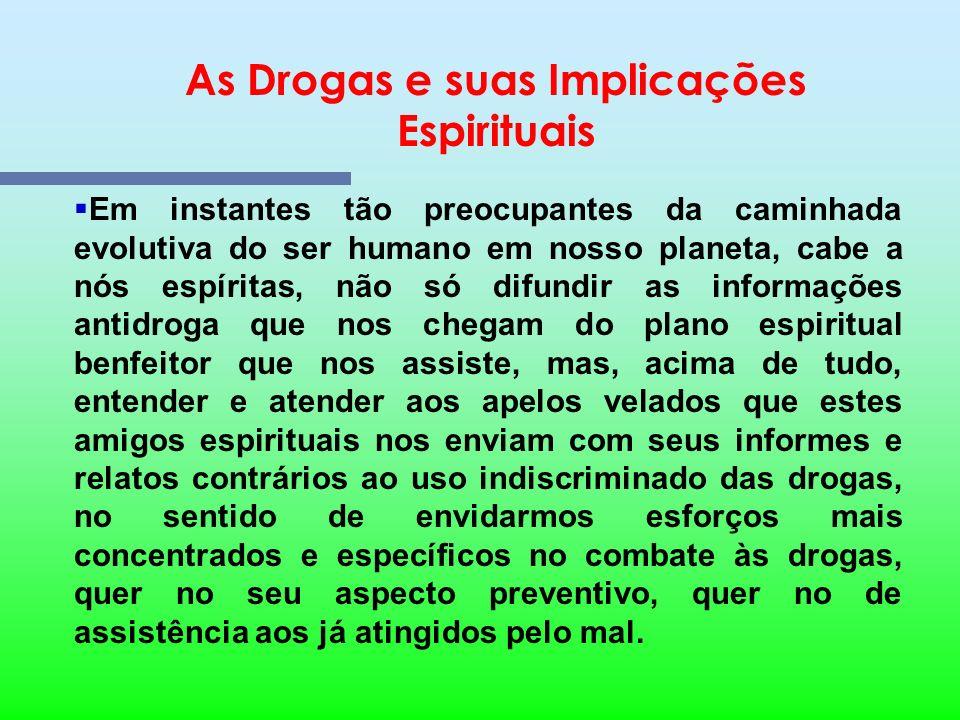 As Drogas e suas Implicações Espirituais O efeito destruidor das drogas é tão intenso que extrapola os limites do organismo físico da criatura humana,