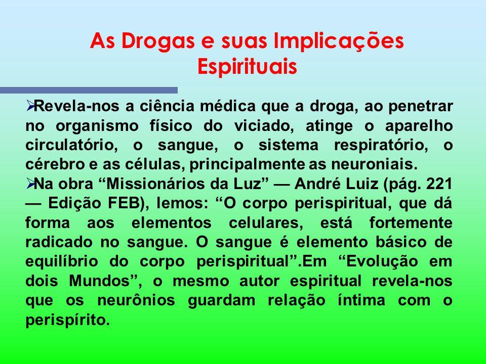As Drogas e suas Implicações Espirituais Em instantes tão preocupantes da caminhada evolutiva do ser humano em nosso planeta, cabe a nós espíritas, nã