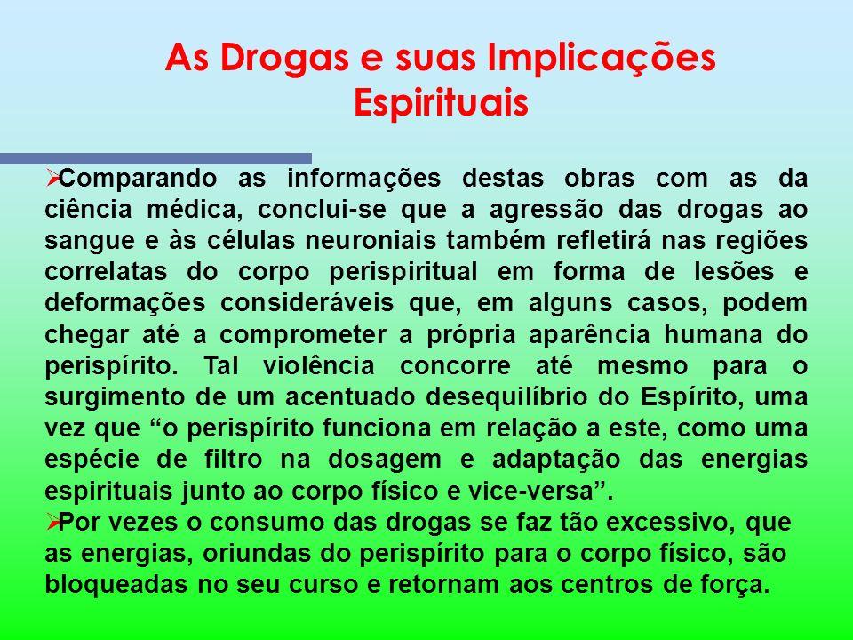 As Drogas e suas Implicações Espirituais Revela-nos a ciência médica que a droga, ao penetrar no organismo físico do viciado, atinge o aparelho circul