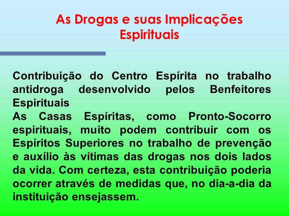 As Drogas e suas Implicações Espirituais O Espírito de um viciado em drogas, em face do estado de dependência a que se acha submetido, no outro lado d