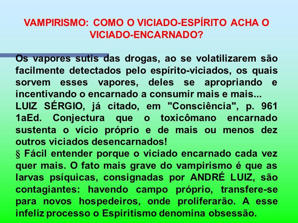 VAMPIRISMO: COMO O VICIADO-ESPÍRITO ACHA O VICIADO-ENCARNADO? Altamente esclarecedor é o capítulo Vampirismo, do livro Missionários da Luz, ditado pel