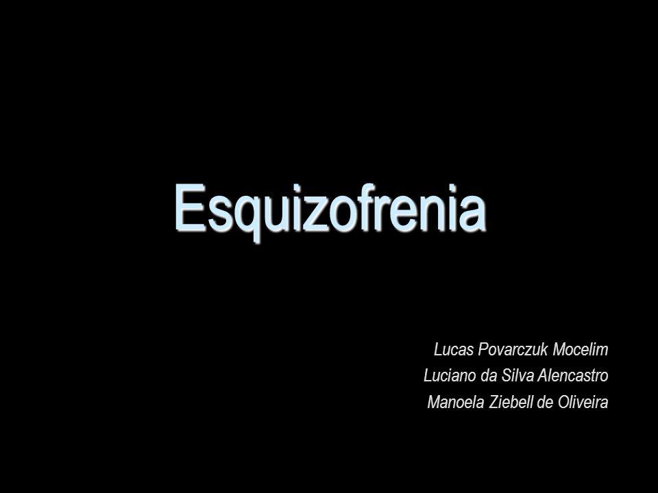 Esquizofrenia Lucas Povarczuk Mocelim Luciano da Silva Alencastro Manoela Ziebell de Oliveira
