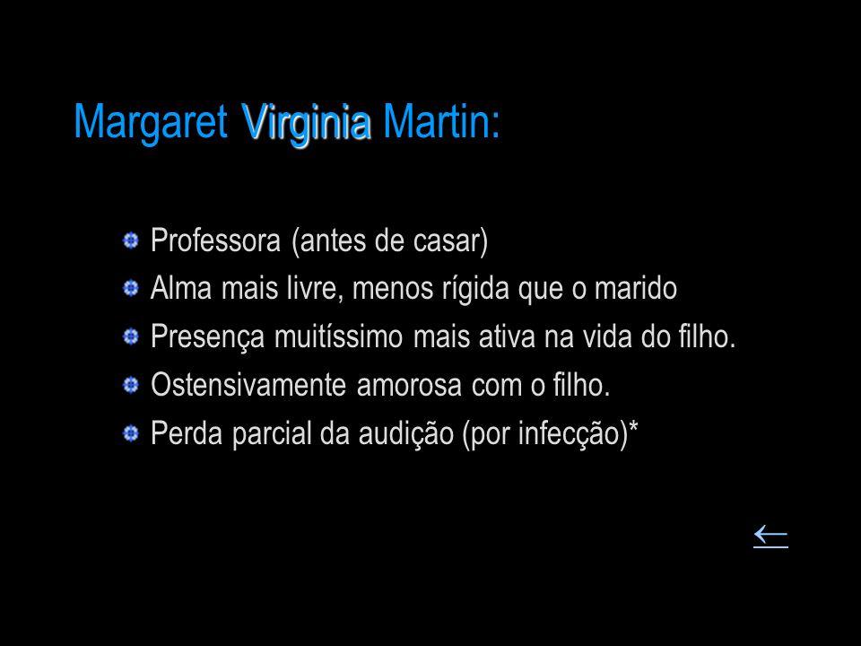 Virginia Margaret Virginia Martin: Professora (antes de casar) Alma mais livre, menos rígida que o marido Presença muitíssimo mais ativa na vida do fi