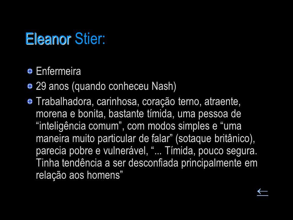Eleanor Eleanor Stier: Enfermeira 29 anos (quando conheceu Nash) Trabalhadora, carinhosa, coração terno, atraente, morena e bonita, bastante tímida, u