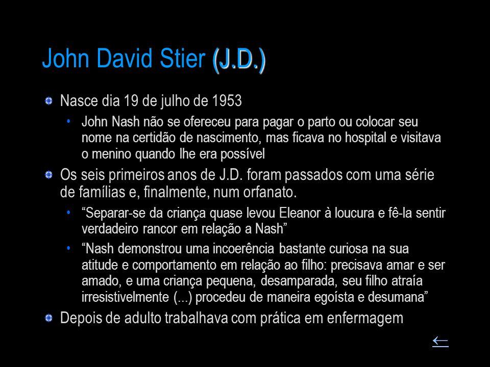 (J.D.) John David Stier (J.D.) Nasce dia 19 de julho de 1953 John Nash não se ofereceu para pagar o parto ou colocar seu nome na certidão de nasciment