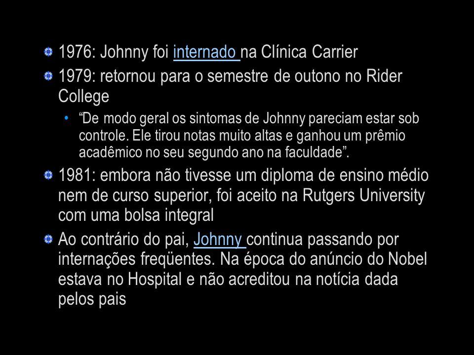 1976: Johnny foi internado na Clínica Carrierinternado 1979: retornou para o semestre de outono no Rider College De modo geral os sintomas de Johnny p