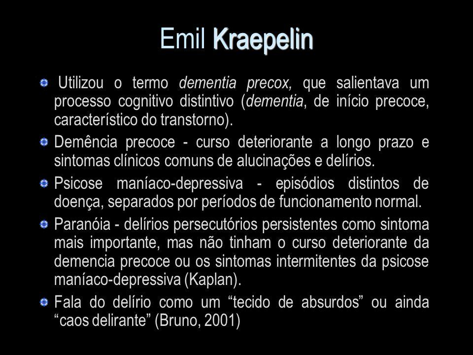 Kraepelin Emil Kraepelin Utilizou o termo dementia precox, que salientava um processo cognitivo distintivo ( dementia, de início precoce, característi