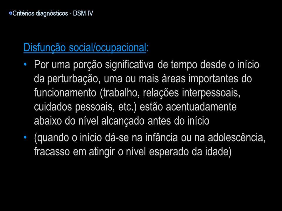 Disfunção social/ocupacional: Por uma porção significativa de tempo desde o início da perturbação, uma ou mais áreas importantes do funcionamento (tra