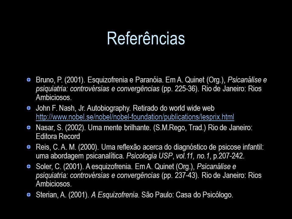 Referências Bruno, P. (2001). Esquizofrenia e Paranóia. Em A. Quinet (Org.), Psicanálise e psiquiatria: controvérsias e convergências (pp. 225-36). Ri