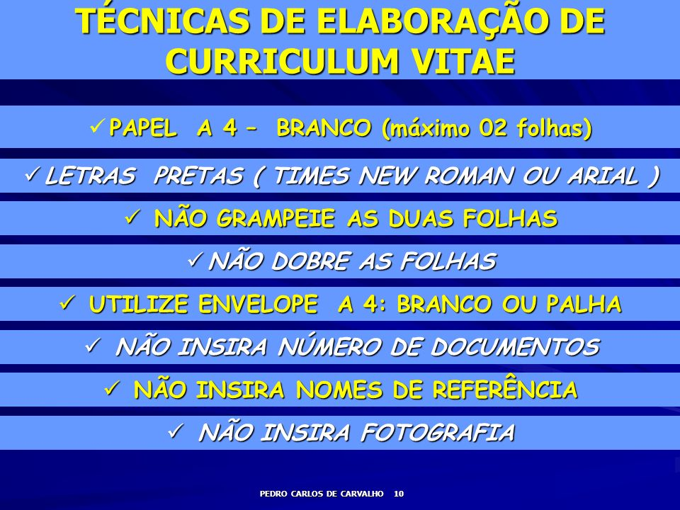 TÉCNICAS DE ELABORAÇÃO DE CURRICULUM VITAE PAPEL A 4 – BRANCO (máximo 02 folhas) PEDRO CARLOS DE CARVALHO 10 LETRAS PRETAS ( TIMES NEW ROMAN OU ARIAL