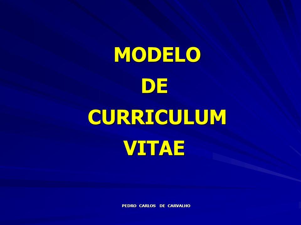 MODELO DE CURRICULUM VITAE MODELO DE CURRICULUM VITAE PEDRO CARLOS DE CARVALHO