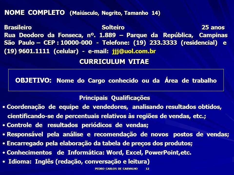 NOME COMPLETO (Maiúsculo, Negrito, Tamanho 14) NOME COMPLETO (Maiúsculo, Negrito, Tamanho 14) Brasileiro Solteiro 25 anos Brasileiro Solteiro 25 anos