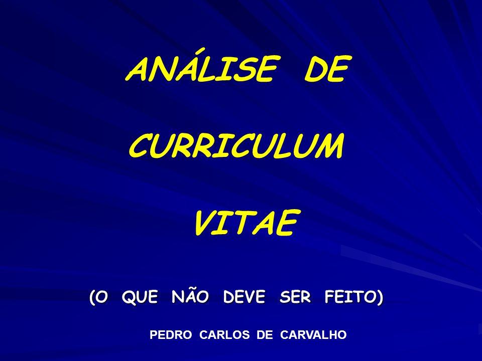 ANÁLISE DE CURRICULUM VITAE PEDRO CARLOS DE CARVALHO (O QUE NÃO DEVE SER FEITO)