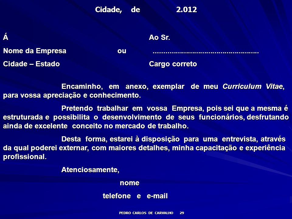 Cidade, de 2.012 PEDRO CARLOS DE CARVALHO 29 ÁAo Sr. Nome da Empresa ou.................................................... Cidade – EstadoCargo corre