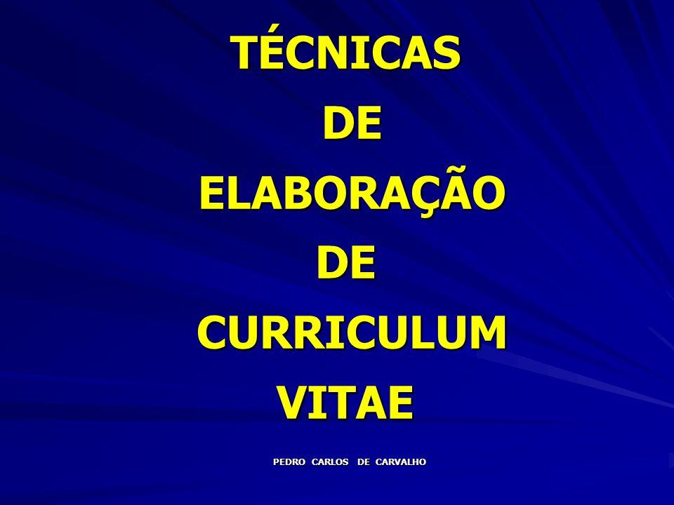 TÉCNICAS DE ELABORAÇÃO DE CURRICULUM VITAE PAPEL A 4 – BRANCO (máximo 02 folhas) PEDRO CARLOS DE CARVALHO 10 LETRAS PRETAS ( TIMES NEW ROMAN OU ARIAL ) LETRAS PRETAS ( TIMES NEW ROMAN OU ARIAL ) NÃO GRAMPEIE AS DUAS FOLHAS NÃO GRAMPEIE AS DUAS FOLHAS NÃO DOBRE AS FOLHAS NÃO DOBRE AS FOLHAS UTILIZE ENVELOPE A 4: BRANCO OU PALHA UTILIZE ENVELOPE A 4: BRANCO OU PALHA NÃO INSIRA NÚMERO DE DOCUMENTOS NÃO INSIRA NÚMERO DE DOCUMENTOS NÃO INSIRA NOMES DE REFERÊNCIA NÃO INSIRA NOMES DE REFERÊNCIA NÃO INSIRA FOTOGRAFIA NÃO INSIRA FOTOGRAFIA