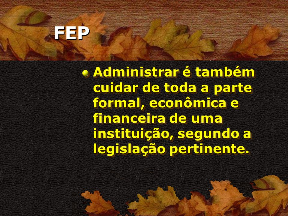FEP A FEP está compromissada com a difusão doutrinária no Estado. Mas para isso, precisa de administração interna e própria.