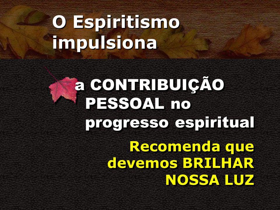 O Espiritismo impulsiona o COMPROMISSO COM O BEM Faculta as TRANSFORMAÇÕES MORAIS