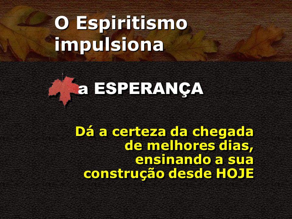 O Espiritismo impulsiona e fortalece a FÉ Dá CORAGEM
