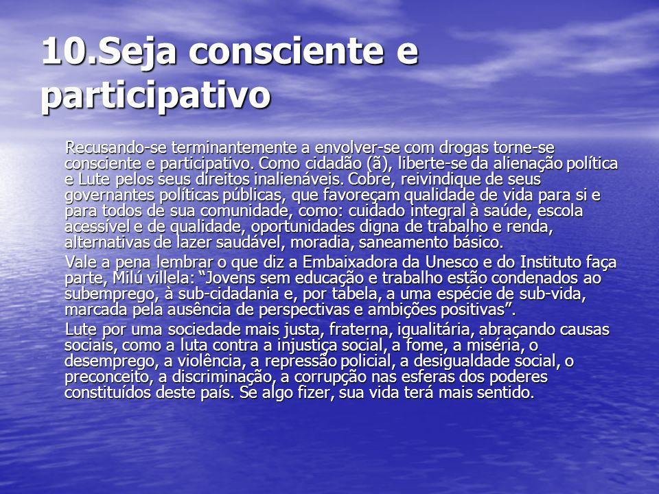 10.Seja consciente e participativo Recusando-se terminantemente a envolver-se com drogas torne-se consciente e participativo. Como cidadão (ã), libert