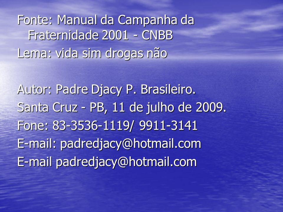 Fonte: Manual da Campanha da Fraternidade 2001 - CNBB Lema: vida sim drogas não Autor: Padre Djacy P. Brasileiro. Santa Cruz - PB, 11 de julho de 2009