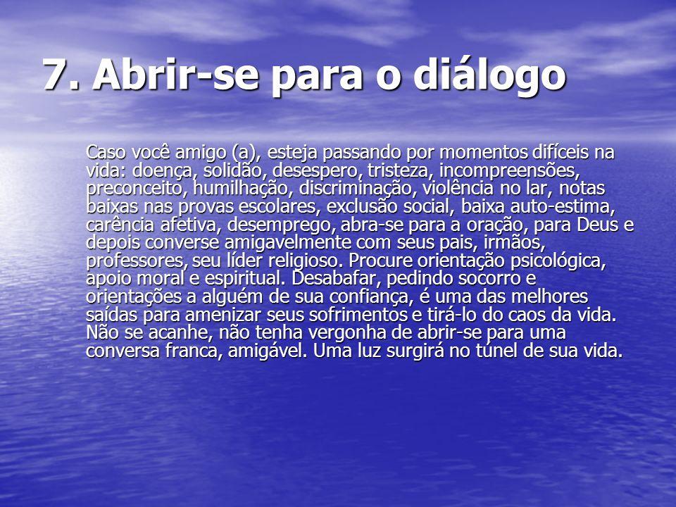 7. Abrir-se para o diálogo Caso você amigo (a), esteja passando por momentos difíceis na vida: doença, solidão, desespero, tristeza, incompreensões, p